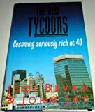 The New Tycoons: Becoming Seriously Rich at Forty (067169927X) by Jay, John