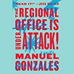 The Regional Office Is Under Attack!: A Novel | Manuel Gonzales