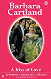 Barbara Cartland A Kiss of Love (The Barbara Cartland Pink Collection)