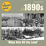 The 1890s, Volume 1: Wipe Him Off the Land