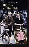 Marthe et Mathilde : l'histoire vraie d'une incroyable amitié, 1902-2001