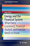 Energy and the Financial System: What Every Economist, Financial Analyst, and Investor Needs to Know (SpringerBriefs in Energy / Energy Analysis) Roger Boyd