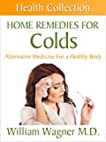 Home Remedies for Colds: Alternative Medicine for a Healthy Body (Health Collection)