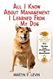 img - for All I Know About Management I Learned from My Dog: The Real Story of Angel, a Rescued Golden Retriever, Who Inspired the New Four Golden Rules of Management book / textbook / text book