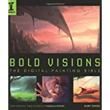 Bold Visions: A Digital Painting Bible: The Digital Painting Bibleby Tonge  Gary