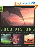 Bold Visions: The Digital Painting Bible