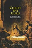 img - for Christ the Guru: A Vedantic Key to the Gospels book / textbook / text book