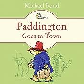 Paddington Goes to Town   Michael Bond