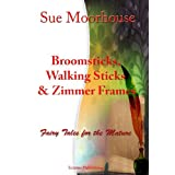 Broomsticks, Walking Sticks and Zimmer Framesby Sue Moorhouse