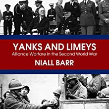 Yanks and Limeys: Alliance Warfare in the Second World War (       UNABRIDGED) by Niall Barr Narrated by Philip Franks