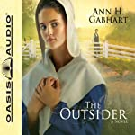 The Outsider (       UNABRIDGED) by Ann H. Gabhart Narrated by Renee Ertl