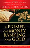 A primer on money, banking, and gold (A Random House primer in economics, PR-2)