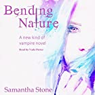 Bending Nature: A Different Kind of Vampire Novel Hörbuch von Samantha Stone Gesprochen von: Vada Porter
