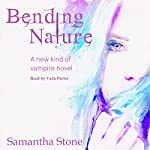 Bending Nature: A Different Kind of Vampire Novel | Samantha Stone