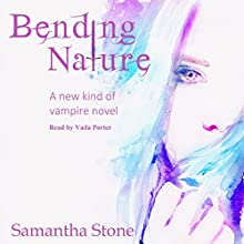 Bending Nature: A Different Kind of Vampire Novel Audiobook by Samantha Stone Narrated by Vada Porter