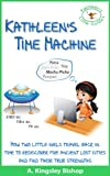img - for Kathleen's Time Machine. Two little girls travel back in time to rediscover five ancient lost cities and find their true strengths. book / textbook / text book