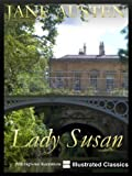 ¤ ¤ ¤ ILLUSTRATED ¤ ¤ ¤ Lady Susan, by Jane Austen - NEW Illustrated Classics 2011 Edition (FULLY OPTIMIZED FOR KINDLE)