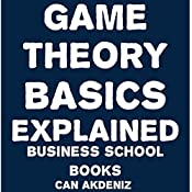 Game Theory Basics Explained: Business School Books, Volume 11 | Can Akdeniz