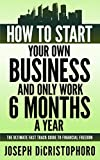 img - for How to start your own business and only work 6 months a year: The ultimate fast track guide to financial freedom book / textbook / text book