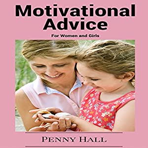 Motivational Advice for Women and Girls: Time Tested Tips and Tricks to Stay Motivated and Inspired Audiobook