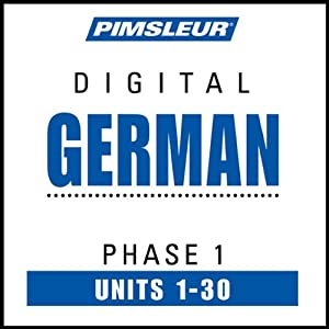 German Phase 1, Units 1-30: Learn to Speak and Understand German with Pimsleur Language Programs | [Pimsleur]