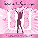 Positive Body Image for Women: A Hypnosis Programme for Body Confidence and Self-Esteem Speech by Samantha Louise Redgrave-Hogg, Nicola Louise Haslett Narrated by Samantha Louise Redgrave-Hogg, Nicola Louise Haslett