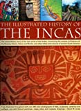 img - for The Illustrated History of the Incas: The extraordinary story of the lost world of the Andes, chronicling the ancient civilizations of the Paracas, ... 240 color photographs, fine art paintings book / textbook / text book