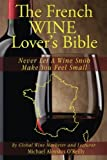 img - for The French Wine Lover's Bible: Never Let a Wine Snob Make You Feel Small (The Wine Lover's Bible) (Volume 4) by Michael Aloysius O'Reilly (2015-05-30) book / textbook / text book