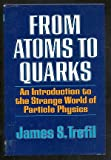 From Atoms to Quarks (0485112043) by Trefil, James S.