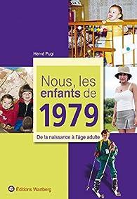 Nous, les enfants de 1979. De la naissance à l\'âge adulte par Hervé Pugi