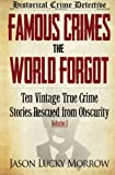 img - for Famous Crimes the World Forgot: Ten Vintage True Crime Stories Rescued from Obscurity (Volume 1) book / textbook / text book