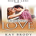 Deserving Love: Nick & Lexi, Book 1 Audiobook by Kay Brody Narrated by Rebecca Roberts