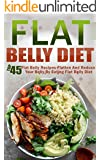 Flat Belly Diet: Top 45 Flat Belly Recipes-Flatten And Reduce Your Belly By Eating Flat Belly Diet (Flat Belly Diet, Belly Diet, Fast Metabolism Diet, Flat Belly Diet Cookbook)