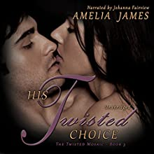 His Twisted Choice: The Twisted Mosaic, Book 3 (       UNABRIDGED) by Amelia James Narrated by Johanna Fairview