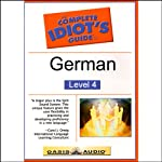 The Complete Idiot's Guide to German, Level 4  by Linguistics Team