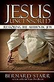 Jesus Uncensored: Restoring the Authentic Jew (Grayscale Edition)