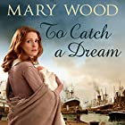 To Catch a Dream: The Breckton Novels, Book 1 Hörbuch von Mary Wood Gesprochen von: Annie Aldington
