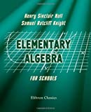 Elementary Algebra for Schools: Containing a Chapter on Graphs with Answers