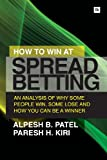 How to Win at Spread Betting: An analysis of why some people win, some lose and how you can be a winner