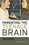 img - for Parenting the Teenage Brain: Understanding a Work in Progress book / textbook / text book