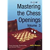 Mastering the Chess Openings, volume 3 ~ John Watson