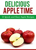 Delicious Apple Time: 15 Quick and Easy Apple Recipes (Delicious Food Time Book 2)