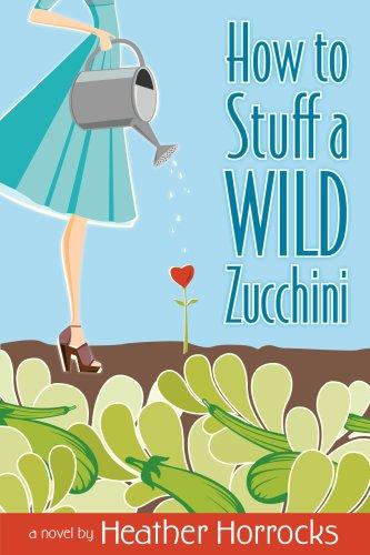 How to Stuff a Wild Zucchini, Heather Horrocks