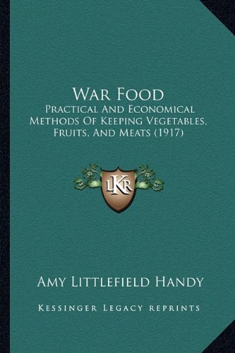 War Food: Practical and Economical Methods of Keeping Vegetables, Fruits, and Meats (1917)