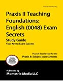 Praxis II Teaching Foundations: English (0048) Exam Secrets Study Guide: Praxis II Test Review for the Praxis II: Subject Assessments