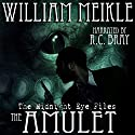 The Midnight Eye Files: The Amulet Audiobook by William Meikle Narrated by R. C. Bray