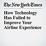 How Technology Has Failed to Improve Your Airline Experience   Farhad Manjoo