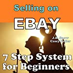 Selling on Ebay: 7 Step System for Beginners: Transcend Mediocrity, Book 15 | J.B. Snow,Casey Keller