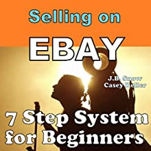 Selling on Ebay: 7 Step System for Beginners: Transcend Mediocrity, Book 15 (       UNABRIDGED) by J.B. Snow, Casey Keller Narrated by James H Kiser