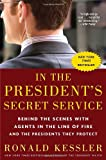 In the Presidents Secret Service: Behind the Scenes with Agents in the Line of Fire and the Presidents They Protect